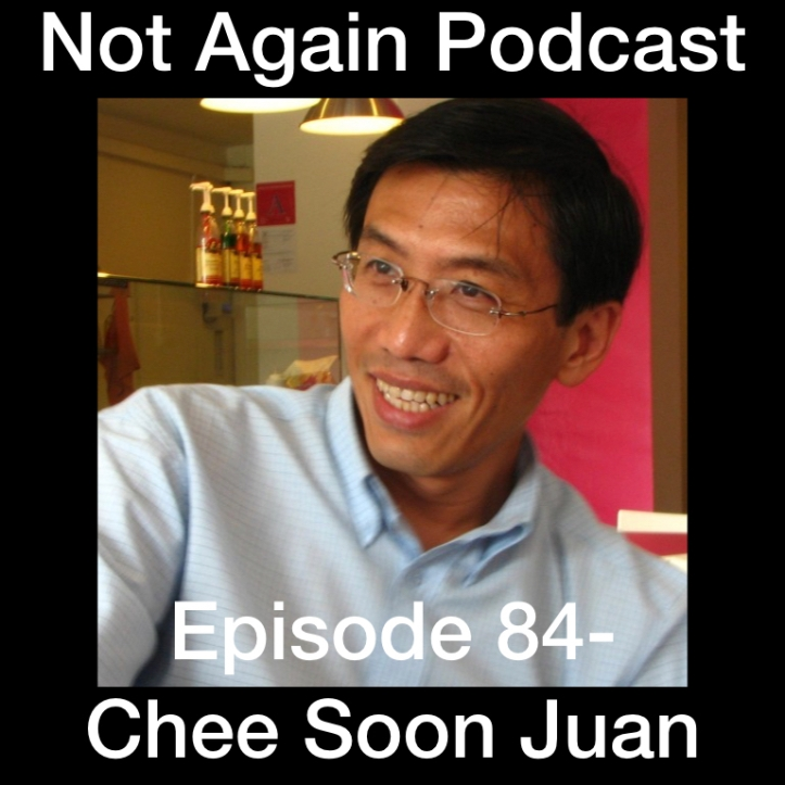 Not Again Podcast Episode 84- Chee Soon Juan – Not Again Podcast
